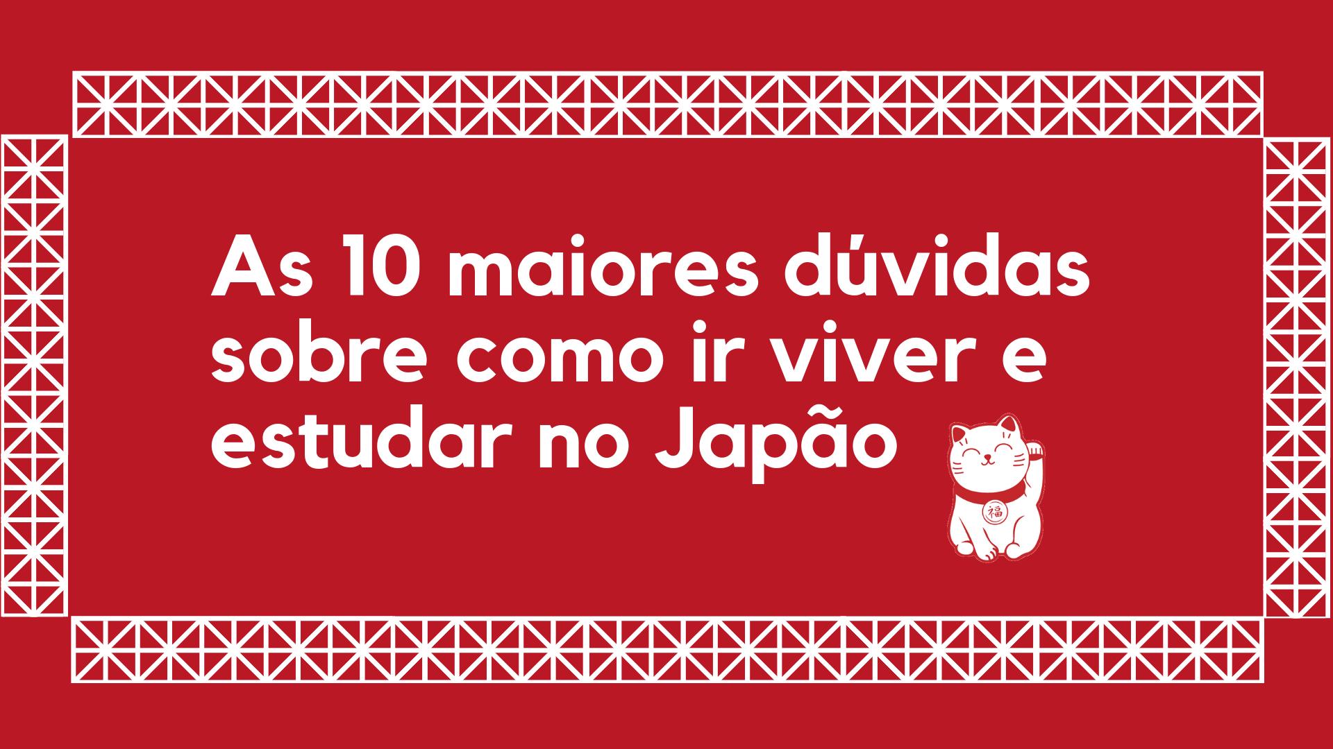 As 10 maiores dúvidas sobre como ir viver e estudar no Japão