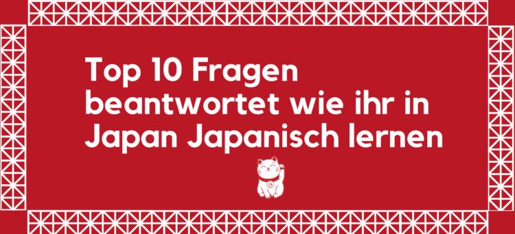 Top 10 Fragen beantwortet wie ihr in Japan Japanisch lernen